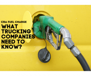 CRA Fuel Charge – What Trucking Companies Need To Know?